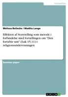 """Melissa Beilecke, Madit Lange, Madita Lange - Effekten af Storytelling som metode i forbindelse med fortællingen om """"Den fortabte søn"""" (Luk 15,11) i religionsundervisningen"""