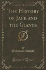 Unknown Author - The History of Jack and the Giants, Vol. 1 (Classic Reprint)