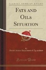 United States Department Of Agriculture - Fats and Oils Situation (Classic Reprint)