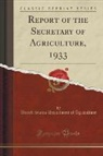 United States Department Of Agriculture - Report of the Secretary of Agriculture, 1933 (Classic Reprint)