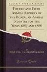 United States Department Of Agriculture - Fourth and Fifth Annual Reports of the Bureau of Animal Industry for the Years 1887 and 1888 (Classic Reprint)