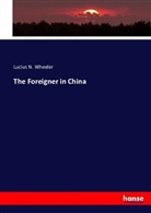 L. N. (Lucius N.) Wheeler, Lucius N Wheeler, Lucius N. Wheeler - The Foreigner in China