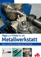 Jörg Burgdorf - Tipps und Tricks für die Metallwerkstatt