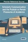 Achala Munigal - Scholarly Communication and the Publish or Perish Pressures of Academia