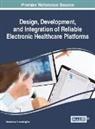 Anastasius Moumtzoglou - Design, Development, and Integration of Reliable Electronic Healthcare Platforms