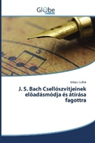 Mihály Duffek - J. S. Bach Csellószvitjeinek elöadásmódja és átírása fagottra