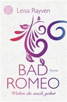 Leisa Rayven - Bad Romeo - Wohin du auch gehst