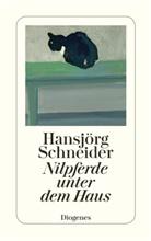 Hansjörg Schneider - Nilpferde unter dem Haus