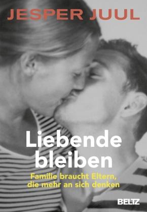 Jesper Juul - Liebende bleiben - Familie braucht Eltern, die mehr an sich denken