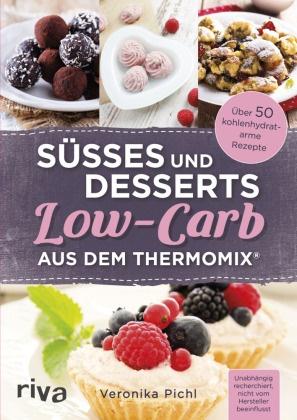 Veronika Pichl - Süßes und Desserts Low-Carb aus dem Thermomix®