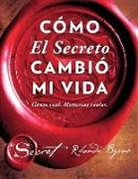 Rhonda Byrne - Cómo El Secreto Cambió Mi Vida (How the Secret Changed My Life Spanish Edition): Gente Real. Historias Reales