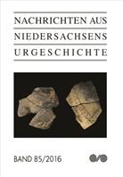 Archäologische Kommission für Niedersachsen e.V., Archäologisch Kommission für Niedersachsen e V, L, Niedersächsisches Landesamt für Denkmalpflege - Nachrichten aus Niedersachsens Urgeschichte. Bd.85/2016