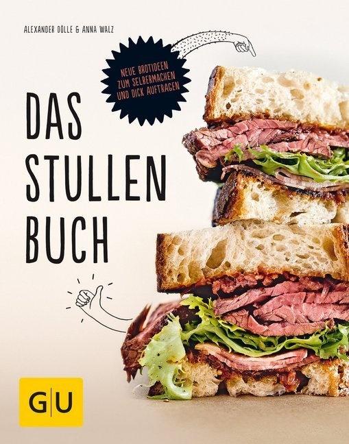 Alexander Dölle, Ann Walz, Anna Walz - Das Stullenbuch - Liegt auf der Hand: Neue Brotideen zum Selbermachen und dick Auftragen