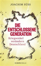 Joachim Süß - Die entschlossene Generation