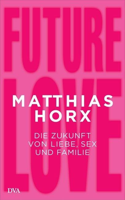 Matthias Horx - Future Love - Die Zukunft von Liebe, Sex und Familie