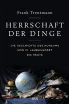 Frank Trentmann - Herrschaft der Dinge