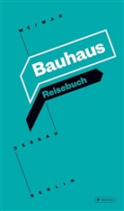Ingol Kern, Ingolf Kern, Susann Knorr, Susanne Knorr, Christian Welzbacher, Bauhaus Kooperation Berlin Dessau Weimar... - Bauhaus Reisebuch