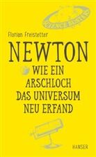 Florian Freistetter - Newton - Wie ein Arschloch das Universum neu erfand