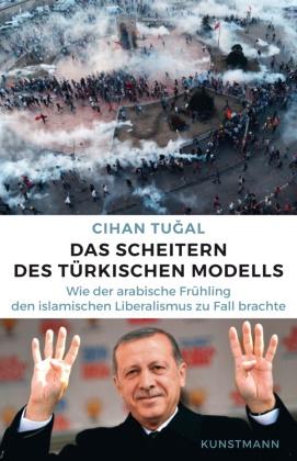 Cihan Tugal, Hans Freundl, Karsten Petersen - Das Scheitern des türkischen Modells - Wie der arabische Frühling den islamischen Liberalismus zu Fall brachte