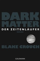 Blake Crouch - Dark Matter. Der Zeitenläufer