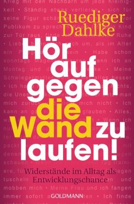 Rüdiger Dahlke - Hör auf gegen die Wand zu laufen! - Widerstände im Alltag als Entwicklungschance