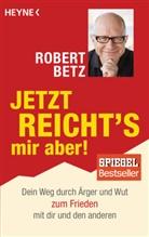 Robert Betz - Jetzt reicht's mir aber!