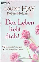 Louis Hay, Louise Hay, Louise L. Hay, Robert Holden - Das Leben liebt dich!