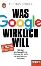 Thomas Schulz - Was Google wirklich will
