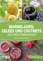 Elisabeth Engler - Marmeladen, Gelees und Chutneys aus dem Thermomix®
