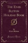 Enid Blyton - The Enid Blyton Holiday Book (Classic Reprint)
