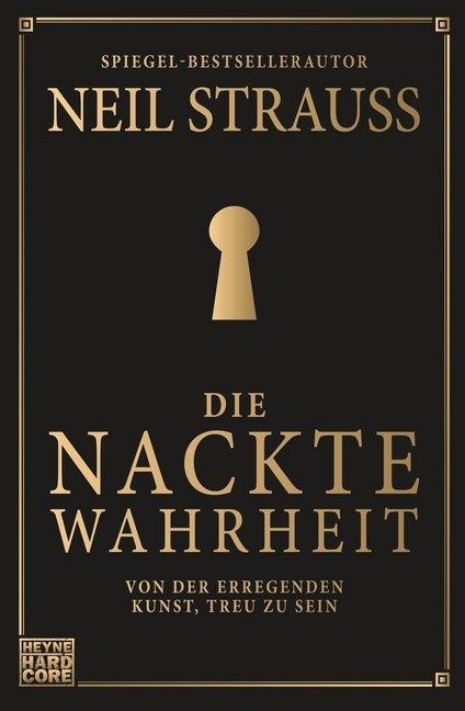 Neil Strauss - Die nackte Wahrheit - Von der erregenden Kunst, treu zu sein
