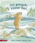 Martin Waddell, Barbara Firth - Gut gemacht, kleiner Bär!