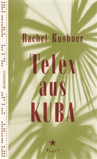 Rachel Kushner - Telex aus Kuba