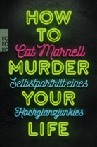 Cat Marnell - How to Murder Your Life