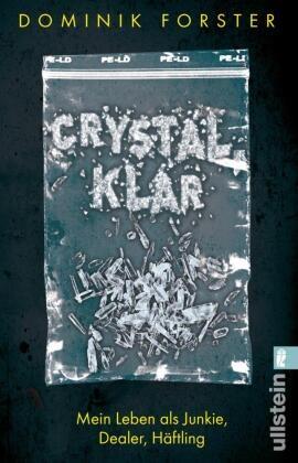Forster, Dominik Forster - crystal.klar - Mein Leben als Junkie, Dealer, Häftling