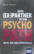 Bärbel Mechler - Mein (Ex-)Partner ist ein Psychopath