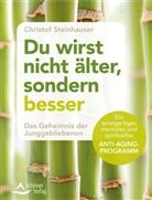 Christof Steinhauser - Du wirst nicht älter, sondern besser