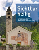 Simona Boscani Leoni - Sichtbar heilig - Entstehung und Funktion von Aussenmalereien im alten Bistum Chur 1150-1530