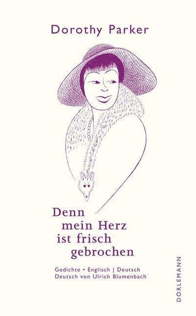 Dorothy Parker, Ulrich Blumenbach - Denn mein Herz ist frisch gebrochen - Gedichte. Englisch-Deutsch