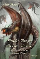 John Barns - Drache Dragon und seine Freunde - Abenteuer im Land der geflügelten Helden