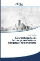 András B. Oláh, András Béla Oláh - A városi beépítés és felszíntípusok hatása a kisugárzási hömérsékletre