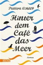 Phillipa Ashley - Hinter dem Café das Meer