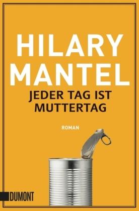 Hilary Mantel - Jeder Tag ist Muttertag - Roman
