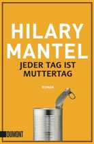 Hilary Mantel - Jeder Tag ist Muttertag