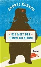 Andrej Kurkow - Die Welt des Herrn Bickford
