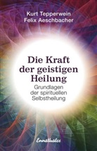 Felix Aeschbacher, Kur Tepperwein, Kurt Tepperwein - Die Kraft der geistigen Heilung