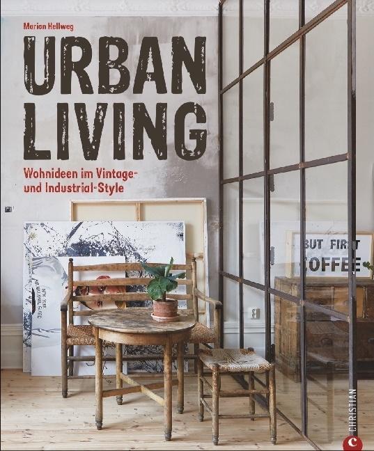 Marion Hellweg - Urban Living - Wohnideen im Vintage- und Industrial-Style