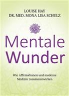 Louis Hay, Louise Hay, Louise L. Hay, Mona L. Schulz, Mona Lisa Schulz, Mona Lisa (Dr.) Schulz - Mentale Wunder