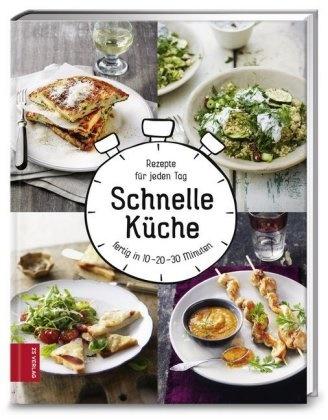ZS-Team, Marianne Zunner - Schnelle Küche - 100 Rezepte für jeden Tag fertig in 10 - 20 - 30 Minuten