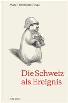Marc Herausgegeben von Tribelhorn, Marc Tribelhorn - Die Schweiz als Ereignis